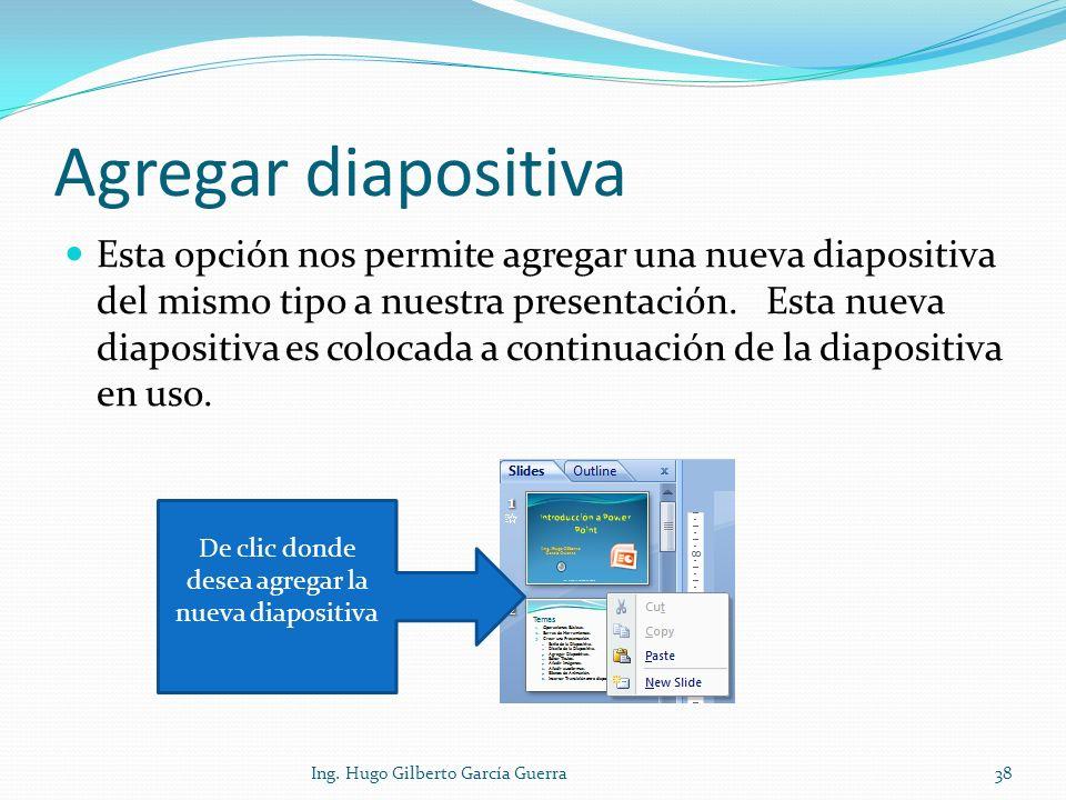 Agregar diapositiva Esta opción nos permite agregar una nueva diapositiva del mismo tipo a nuestra presentación. Esta nueva diapositiva es colocada a