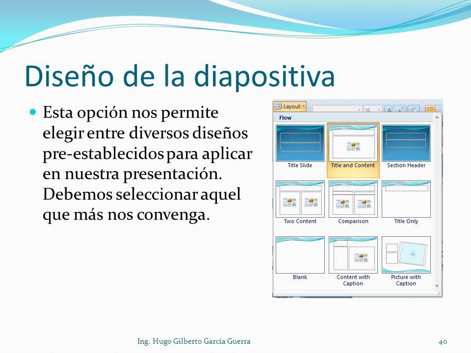 Diseño de la diapositiva Esta opción nos permite elegir entre diversos diseños pre-establecidos para aplicar en nuestra presentación. Debemos seleccio