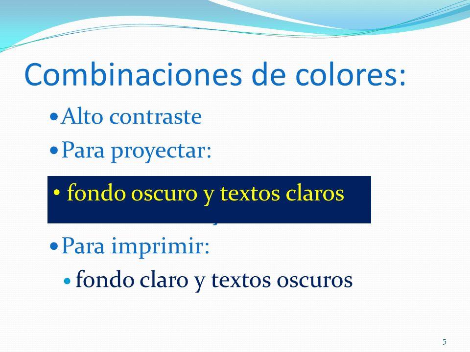 Combinaciones de colores: Alto contraste Para proyectar: fondo oscuro y textos claros Para imprimir: fondo claro y textos oscuros fondo oscuro y texto