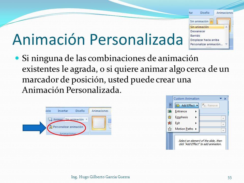 Animación Personalizada Si ninguna de las combinaciones de animación existentes le agrada, o si quiere animar algo cerca de un marcador de posición, u