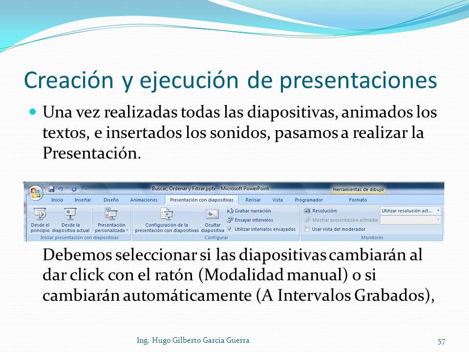 Creación y ejecución de presentaciones Una vez realizadas todas las diapositivas, animados los textos, e insertados los sonidos, pasamos a realizar la