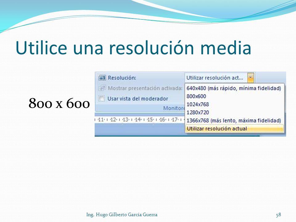 Utilice una resolución media Ing. Hugo Gilberto García Guerra58 800 x 600