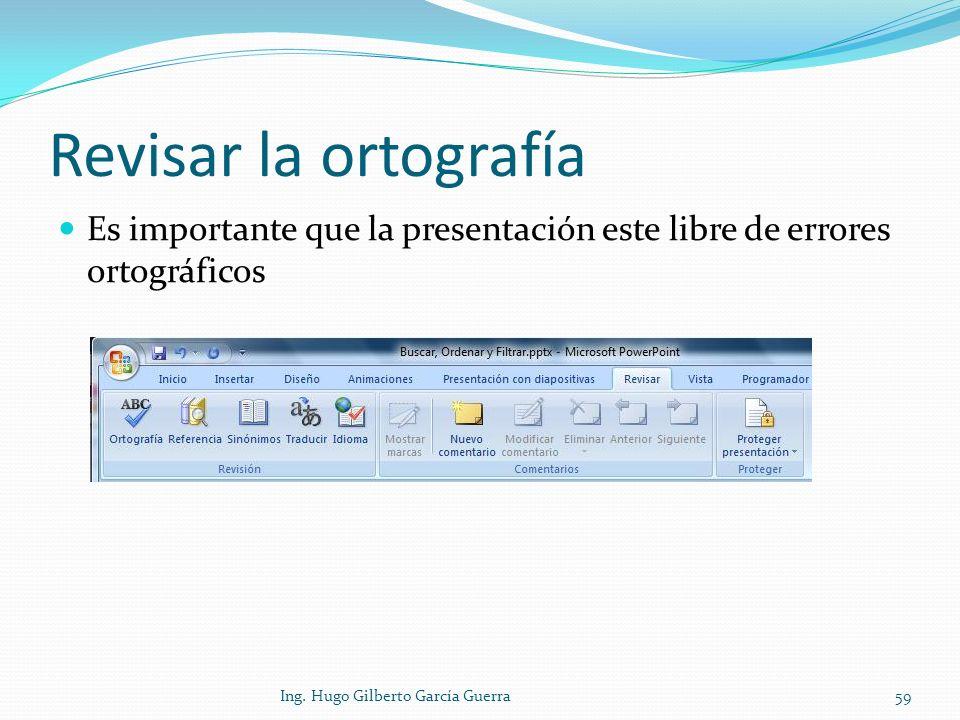 Revisar la ortografía Es importante que la presentación este libre de errores ortográficos 59Ing. Hugo Gilberto García Guerra