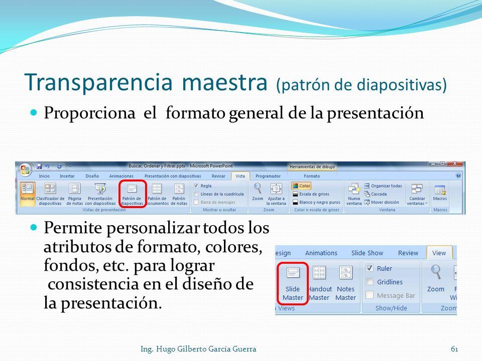 Transparencia maestra (patrón de diapositivas) Proporciona el formato general de la presentación Permite personalizar todos los atributos de formato,