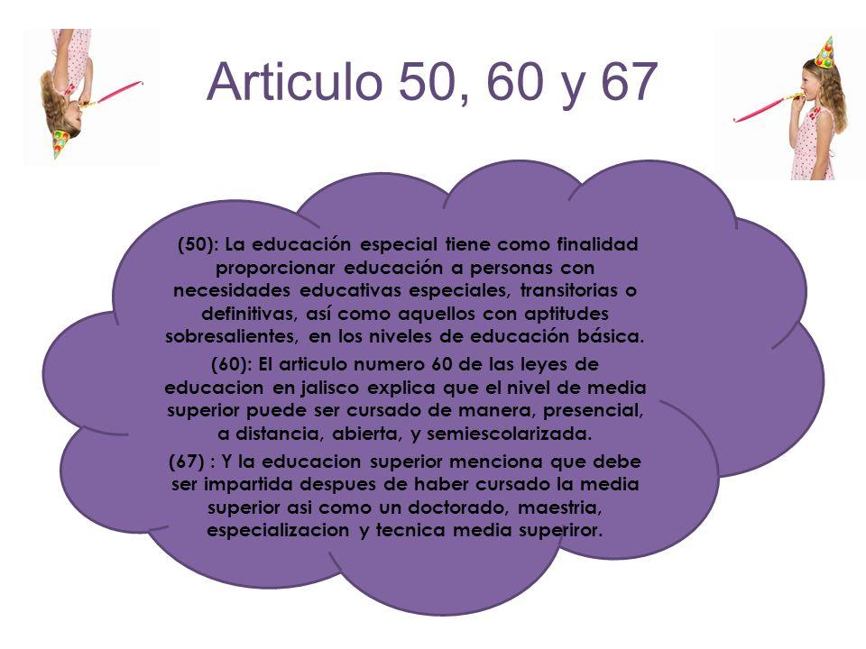 Articulo 50, 60 y 67 (50): La educación especial tiene como finalidad proporcionar educación a personas con necesidades educativas especiales, transit