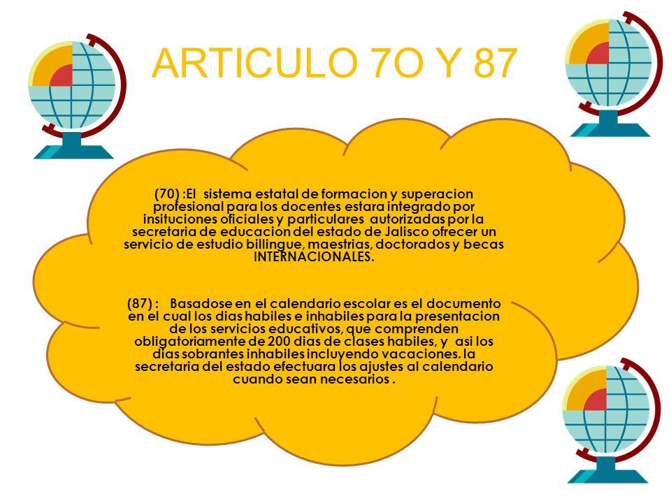 ARTICULO 7O Y 87 (70) :El sistema estatal de formacion y superacion profesional para los docentes estara integrado por insituciones oficiales y partic