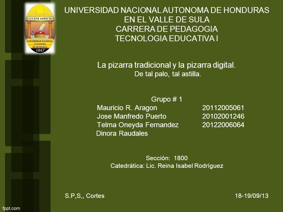 UNIVERSIDAD NACIONAL AUTONOMA DE HONDURAS EN EL VALLE DE SULA CARRERA DE PEDAGOGIA TECNOLOGIA EDUCATIVA I La pizarra tradicional y la pizarra digital.