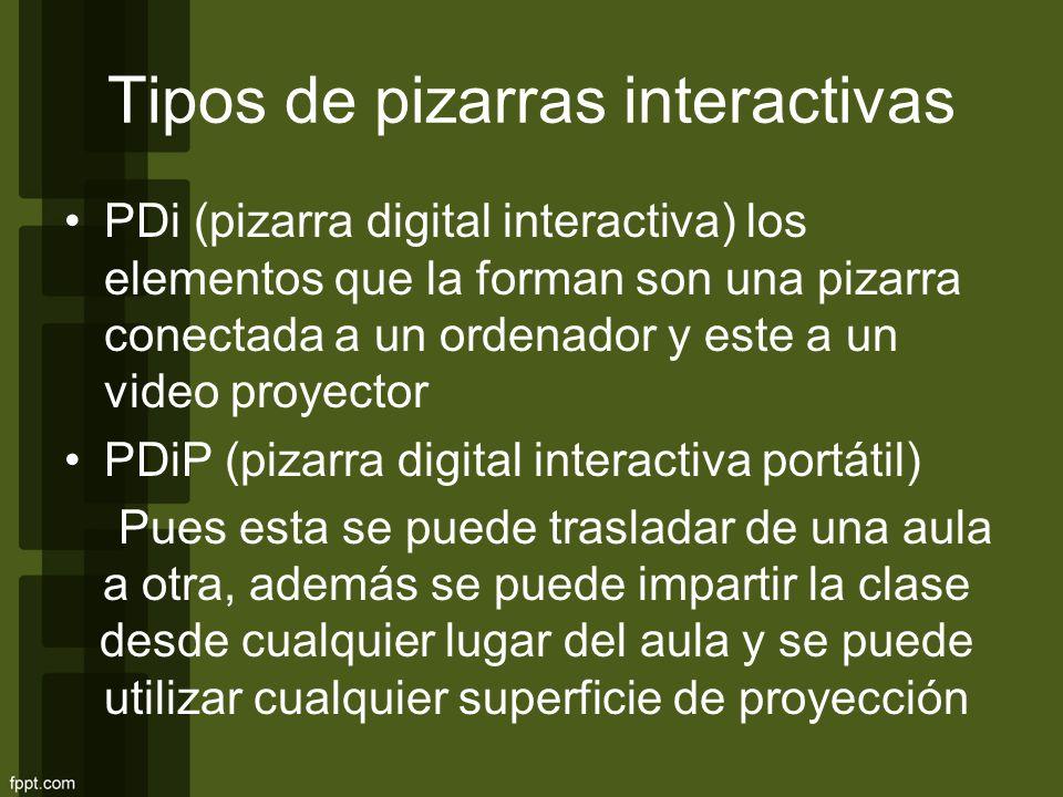 Tipos de pizarras interactivas PDi (pizarra digital interactiva) los elementos que la forman son una pizarra conectada a un ordenador y este a un vide