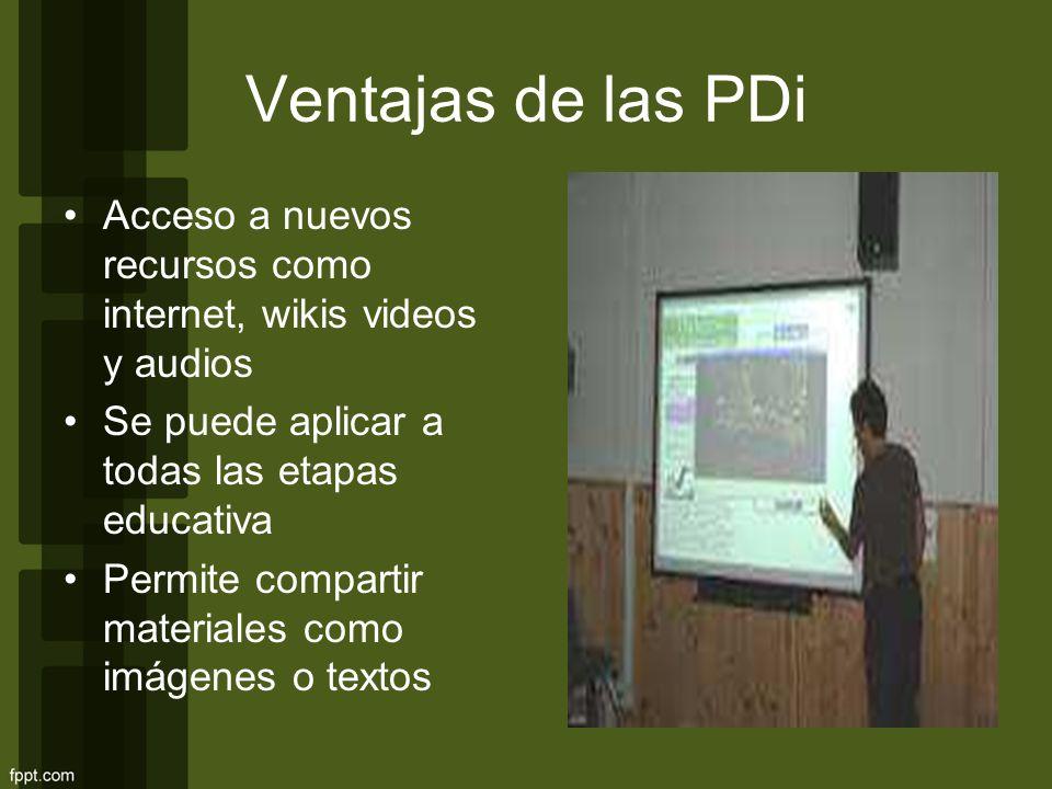 Ventajas de las PDi Acceso a nuevos recursos como internet, wikis videos y audios Se puede aplicar a todas las etapas educativa Permite compartir mate