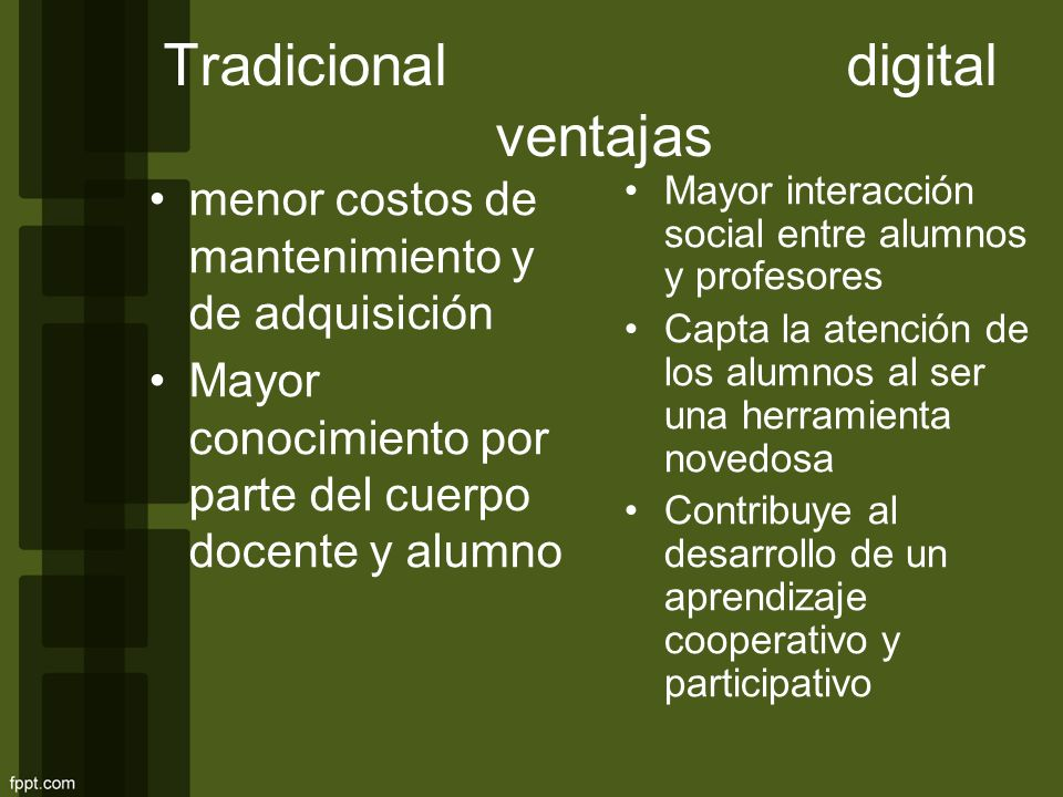 Tradicional digital ventajas menor costos de mantenimiento y de adquisición Mayor conocimiento por parte del cuerpo docente y alumno Mayor interacción