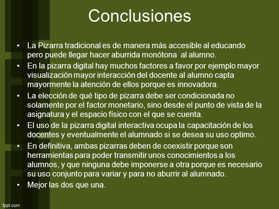 Conclusiones La Pizarra tradicional es de manera más accesible al educando pero puede llegar hacer aburrida monótona al alumno. En la pizarra digital