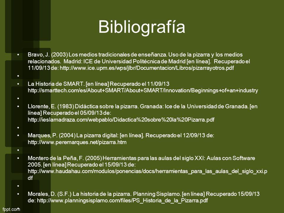 Bibliografía Bravo, J. (2003) Los medios tradicionales de enseñanza. Uso de la pizarra y los medios relacionados. Madrid: ICE de Universidad Politécni