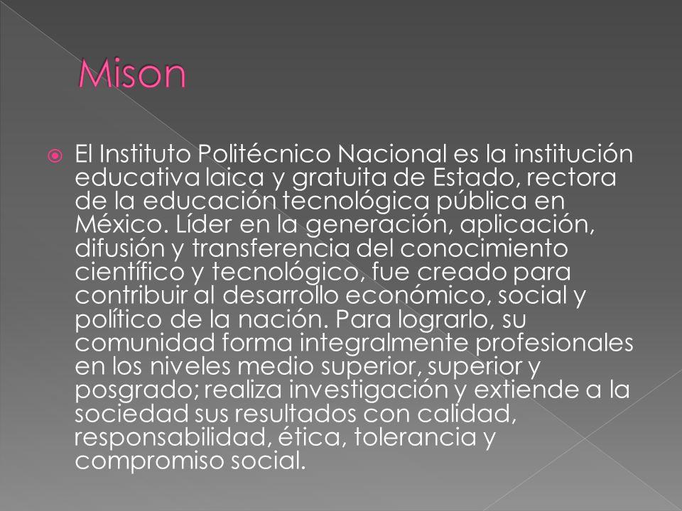 El Instituto Politécnico Nacional es la institución educativa laica y gratuita de Estado, rectora de la educación tecnológica pública en México.