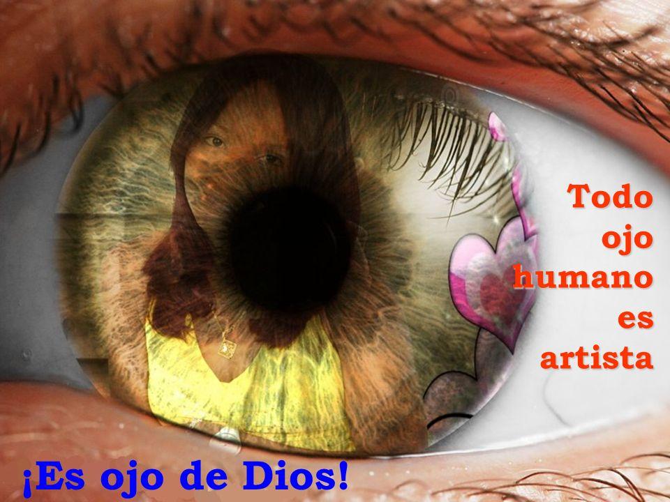 ¡Es ojo de Dios! Todo ojo humano es artista