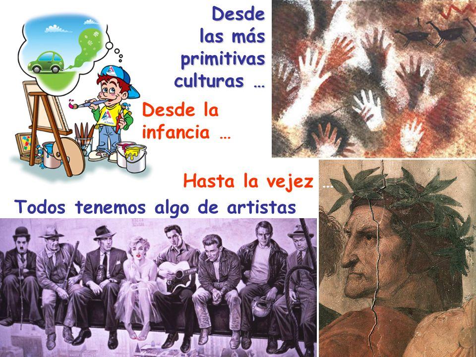 Desde la infancia …Desde las más primitivas culturas … Hasta la vejez … Todos tenemos algo de artistas
