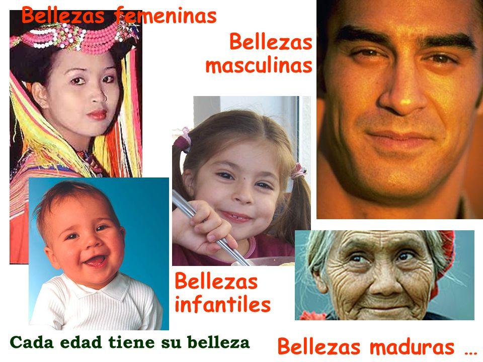 Bellezas masculinas Bellezas femeninas Bellezas maduras … Bellezas infantiles Cada edad tiene su belleza