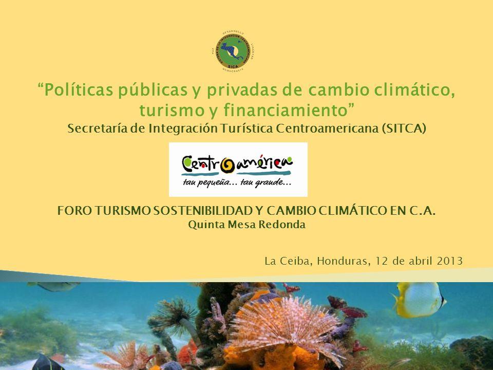 Políticas públicas y privadas de cambio climático, turismo y financiamiento Secretaría de Integración Turística Centroamericana (SITCA) FORO TURISMO S