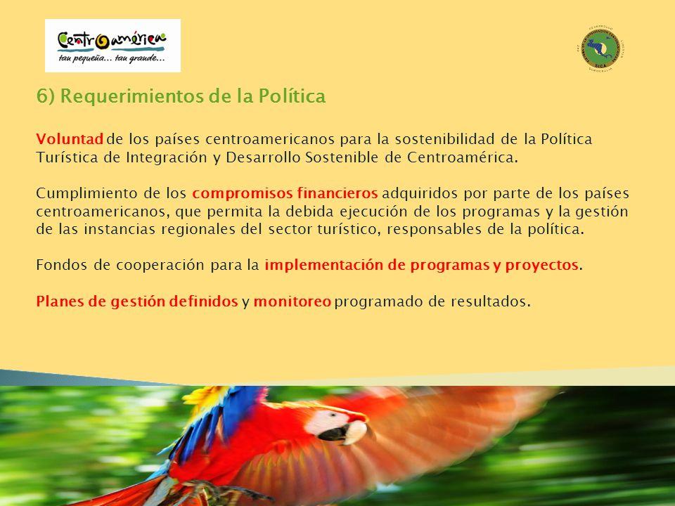 6) Requerimientos de la Política Voluntad de los países centroamericanos para la sostenibilidad de la Política Turística de Integración y Desarrollo S