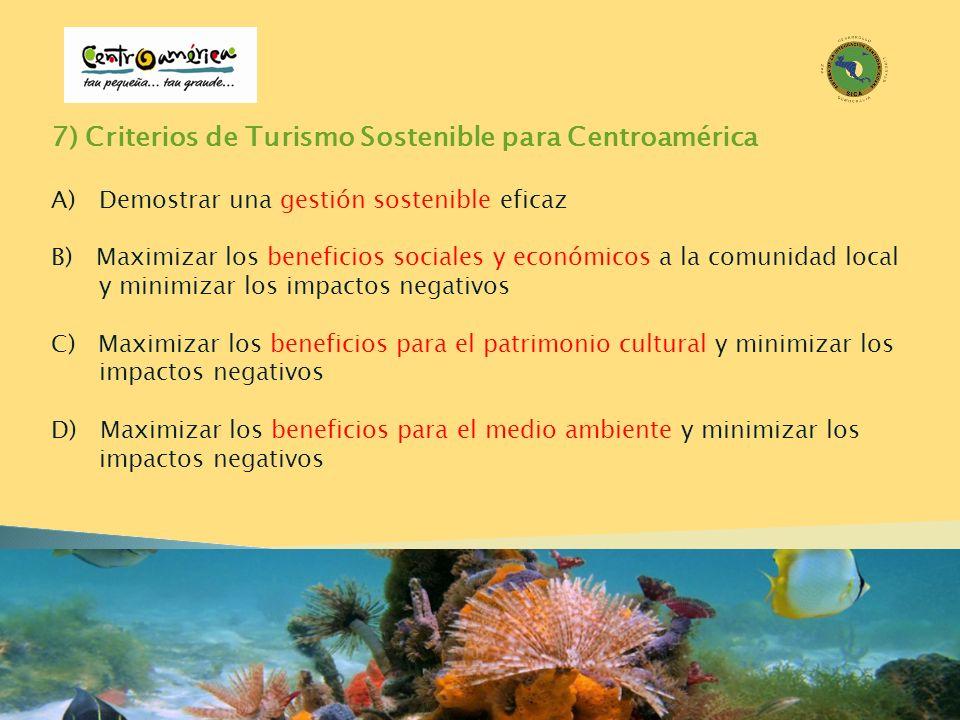 7) Criterios de Turismo Sostenible para Centroamérica A)Demostrar una gestión sostenible eficaz B) Maximizar los beneficios sociales y económicos a la