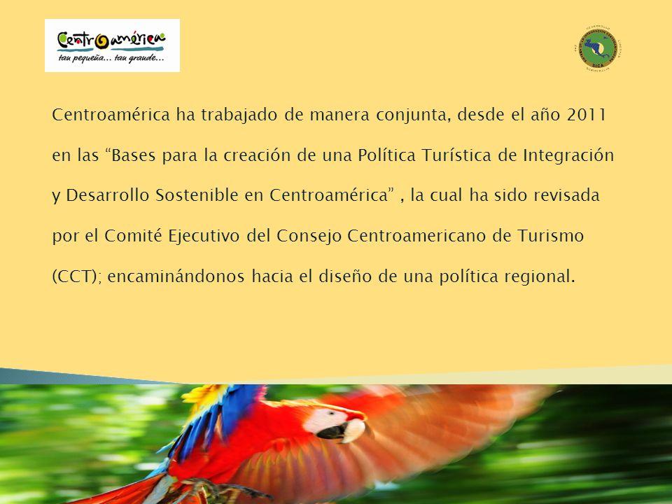 Centroamérica ha trabajado de manera conjunta, desde el año 2011 en las Bases para la creación de una Política Turística de Integración y Desarrollo S