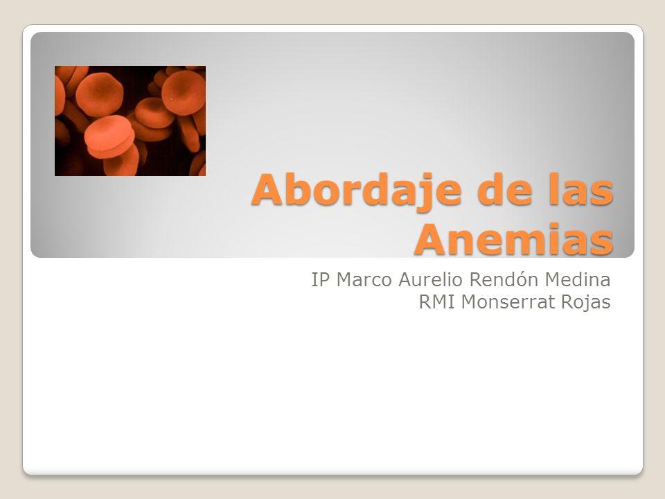 Abordaje de las Anemias IP Marco Aurelio Rendón Medina RMI Monserrat Rojas