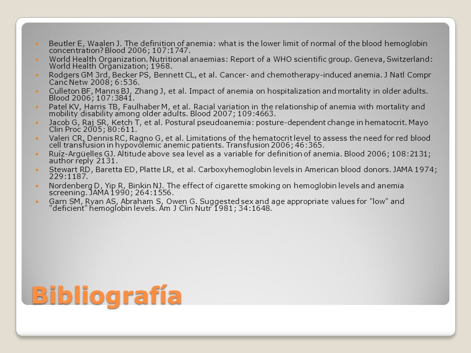Bibliografía Beutler E, Waalen J. The definition of anemia: what is the lower limit of normal of the blood hemoglobin concentration? Blood 2006; 107:1