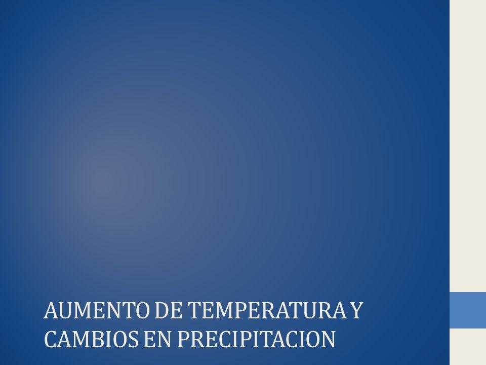 AUMENTO DE TEMPERATURA Y CAMBIOS EN PRECIPITACION