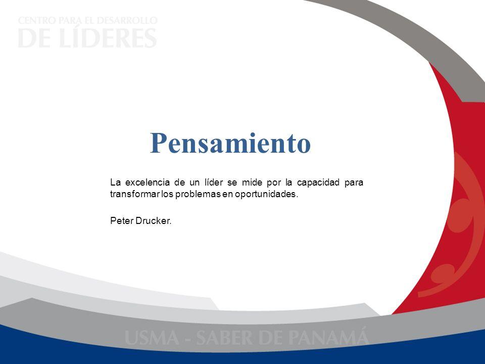 Pensamiento La excelencia de un líder se mide por la capacidad para transformar los problemas en oportunidades. Peter Drucker.
