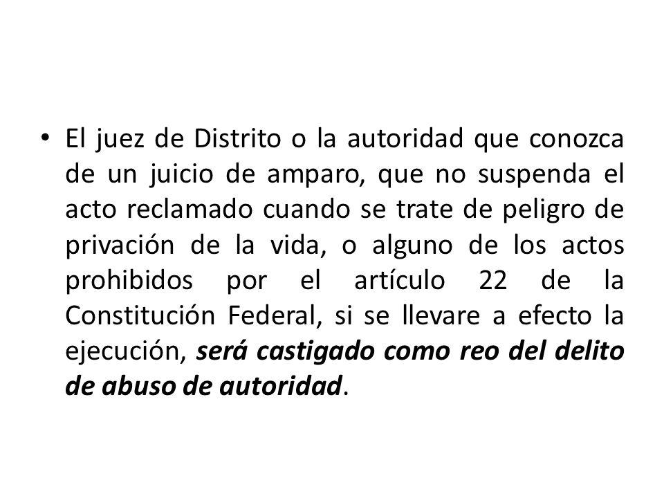 El juez de Distrito o la autoridad que conozca de un juicio de amparo, que no suspenda el acto reclamado cuando se trate de peligro de privación de la