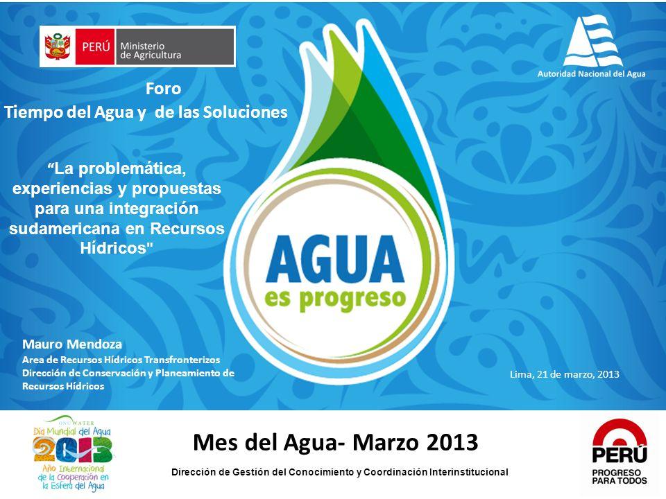 Mes del Agua- Marzo 2013 Dirección de Gestión del Conocimiento y Coordinación Interinstitucional Foro Tiempo del Agua y de las Soluciones La problemát