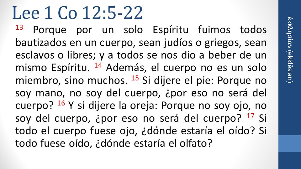 κκλησίαν (ekklēsian) Lee 1 Co 12:5-22 18 Mas ahora Dios ha colocado los miembros cada uno de ellos en el cuerpo, como él quiso.