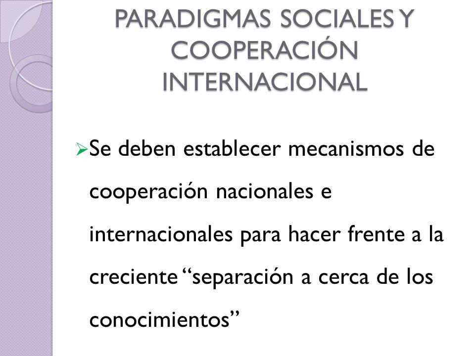 PARADIGMAS SOCIALES Y COOPERACIÓN INTERNACIONAL Se deben establecer mecanismos de cooperación nacionales e internacionales para hacer frente a la crec