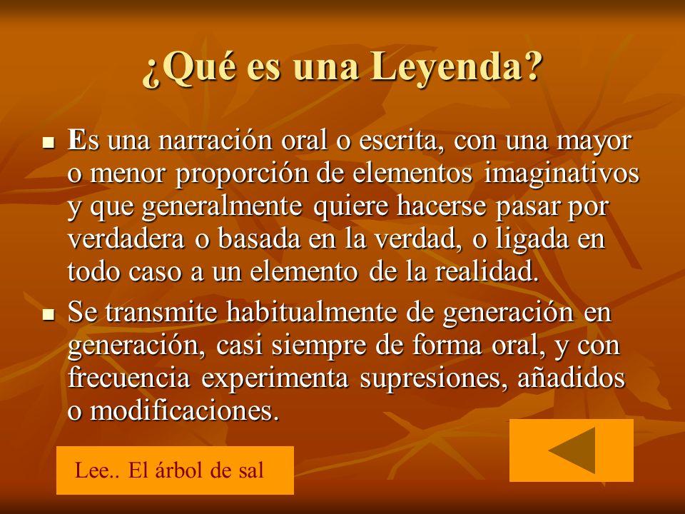 ¿Qué es una Leyenda? Es una narración oral o escrita, con una mayor o menor proporción de elementos imaginativos y que generalmente quiere hacerse pas
