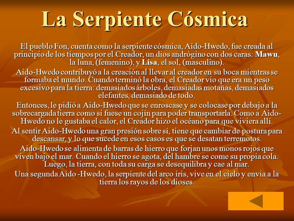 La Serpiente Cósmica El pueblo Fon, cuenta como la serpiente cósmica, Aido-Hwedo, fue creada al principio de los tiempos por el Creador, un dios andró
