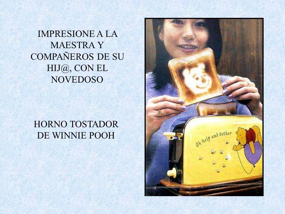 IMPRESIONE A LA MAESTRA Y COMPAÑEROS DE SU HIJ@, CON EL NOVEDOSO HORNO TOSTADOR DE WINNIE POOH