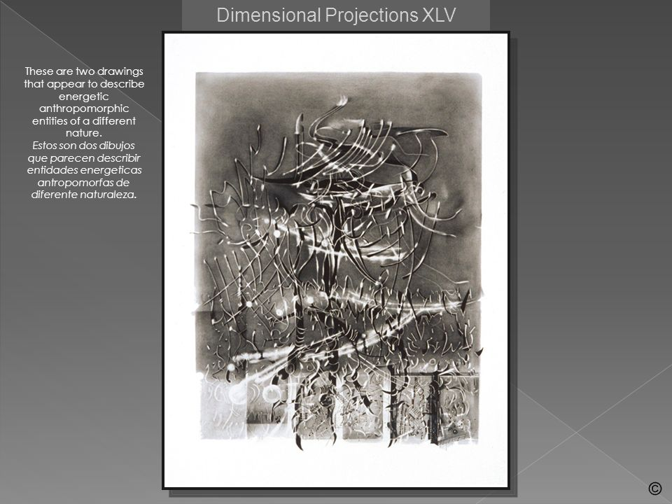 Dimensional Projections XLV These are two drawings that appear to describe energetic anthropomorphic entities of a different nature. Estos son dos dib