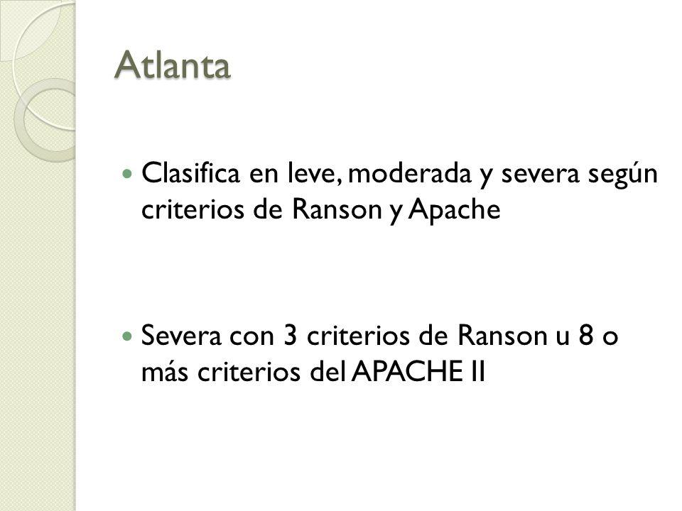 Atlanta Clasifica en leve, moderada y severa según criterios de Ranson y Apache Severa con 3 criterios de Ranson u 8 o más criterios del APACHE II