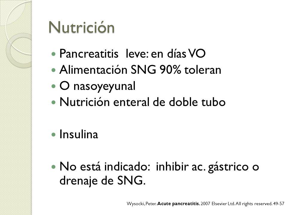 Nutrición Pancreatitis leve: en días VO Alimentación SNG 90% toleran O nasoyeyunal Nutrición enteral de doble tubo Insulina No está indicado: inhibir