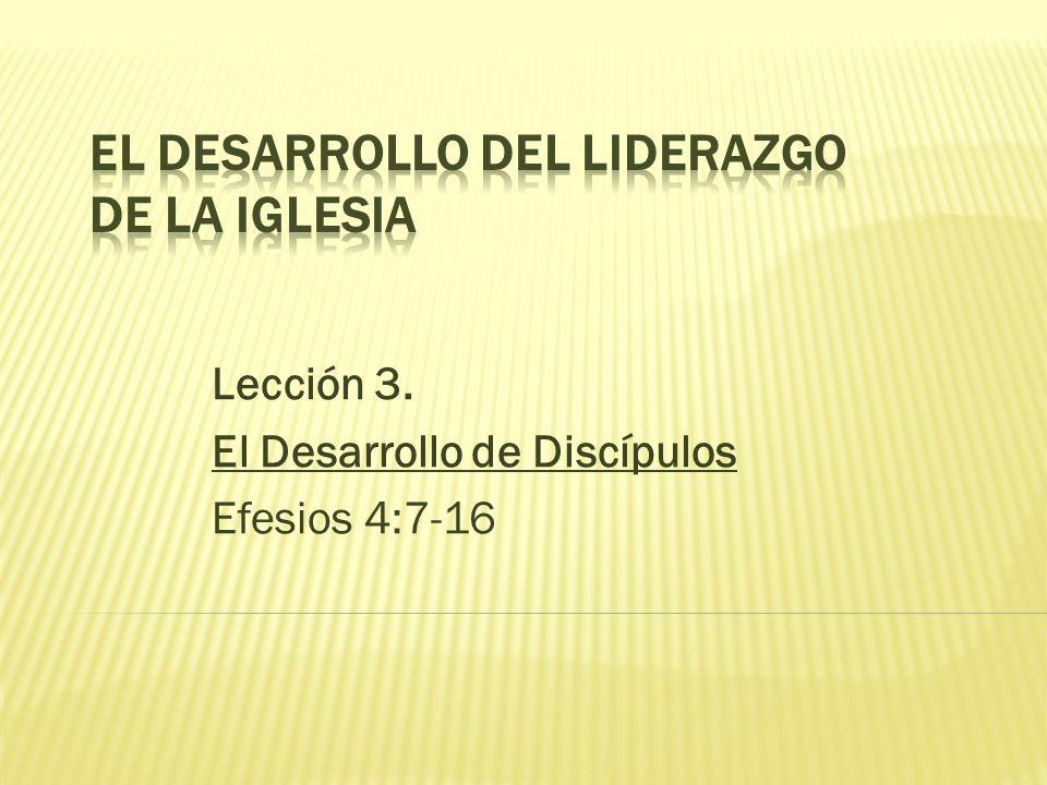Lección 3. El Desarrollo de Discípulos Efesios 4:7-16