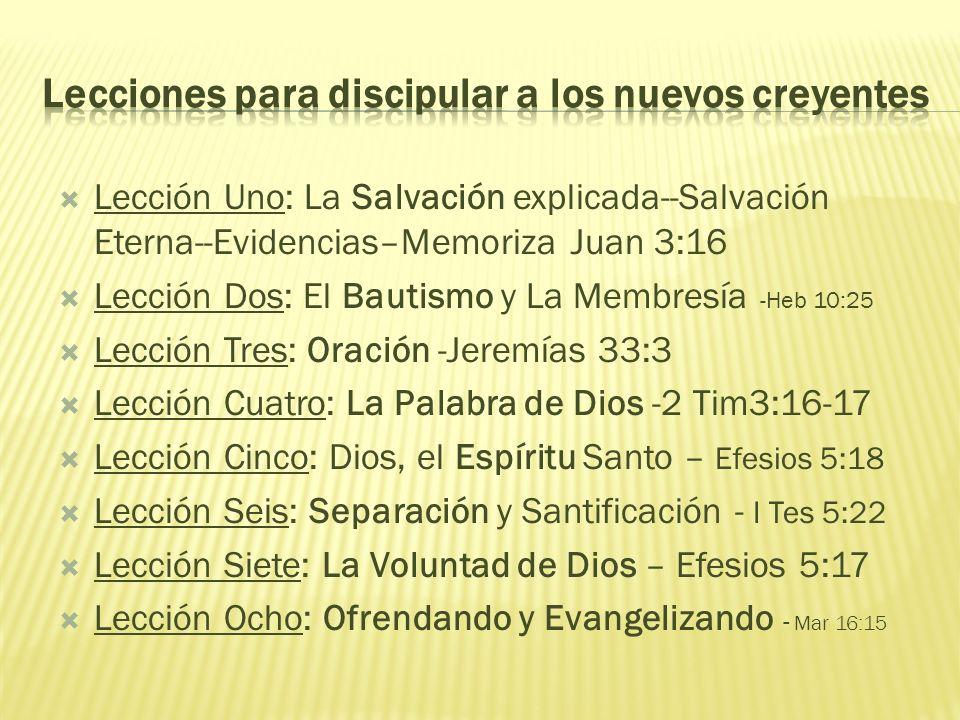 Lección Uno: La Salvación explicada--Salvación Eterna--Evidencias–Memoriza Juan 3:16 Lección Dos: El Bautismo y La Membresía -Heb 10:25 Lección Tres: