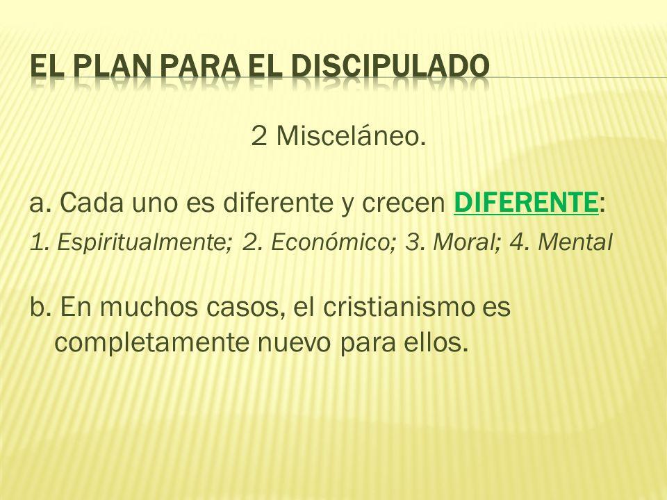 2 Misceláneo. a. Cada uno es diferente y crecen DIFERENTE: 1. Espiritualmente; 2. Económico; 3. Moral; 4. Mental b. En muchos casos, el cristianismo e