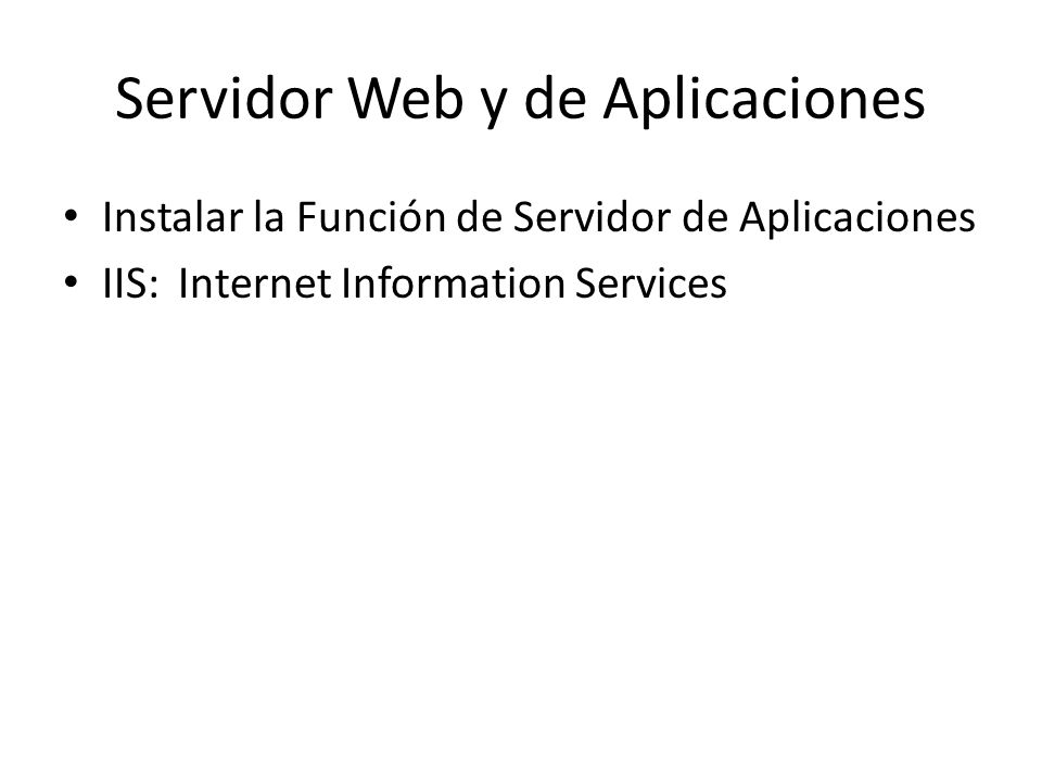Instalación del Servidor de Aplicaciones Abrir el Administrador del Servidor: – Inicio – Herramientas Asministrativas – Administrador del Servidor Agregar Función – Siguiente en el Asistente – Seleccionar Servidor de Aplicaciones