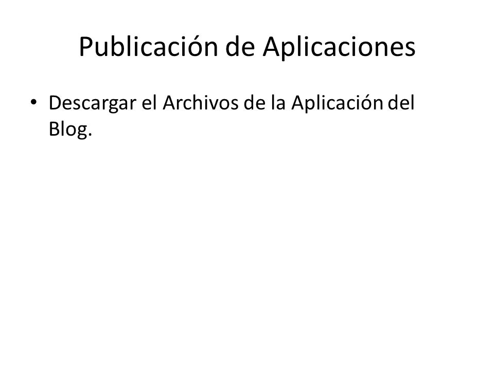 Publicación de Aplicaciones Descargar el Archivos de la Aplicación del Blog.
