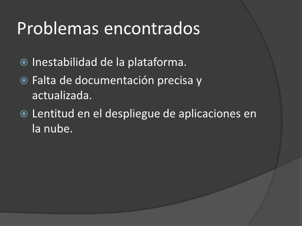Problemas encontrados Inestabilidad de la plataforma. Falta de documentación precisa y actualizada. Lentitud en el despliegue de aplicaciones en la nu