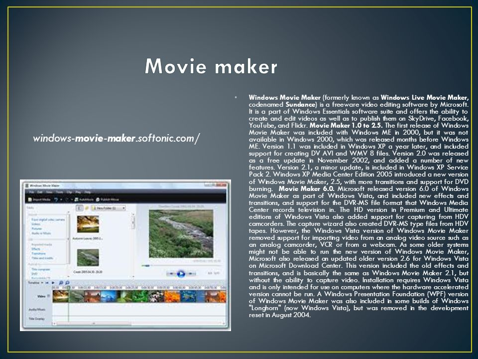 Windows Movie Maker (formerly known as Windows Live Movie Maker, codenamed Sundance) is a freeware video editing software by Microsoft.