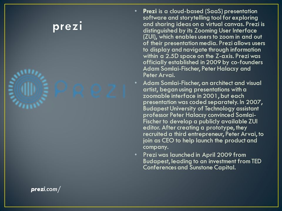 Prezi is a cloud-based (SaaS) presentation software and storytelling tool for exploring and sharing ideas on a virtual canvas.