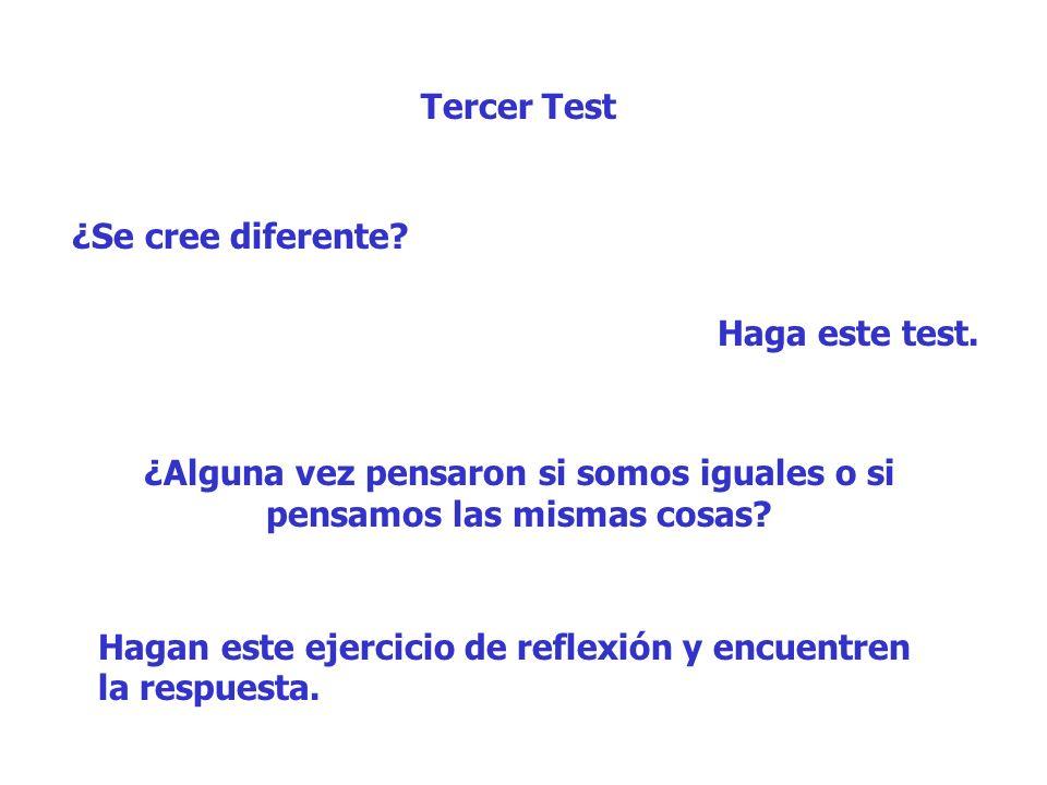 Tercer Test ¿Se cree diferente? Haga este test. ¿Alguna vez pensaron si somos iguales o si pensamos las mismas cosas? Hagan este ejercicio de reflexió