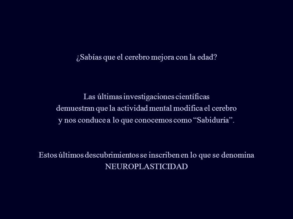 NEUROPLASTICIDAD Hacer click para avanzar Elkhonon Goldberg, Neurólogo de la Universidad de New York, Director del Instituto de Neuropsicología y funcionamiento Cognitivo.