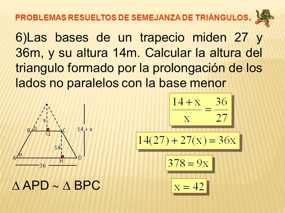 PROBLEMAS RESUELTOS DE SEMEJANZA DE TRIÁNGULOS. 6)Las bases de un trapecio miden 27 y 36m, y su altura 14m. Calcular la altura del triangulo formado p