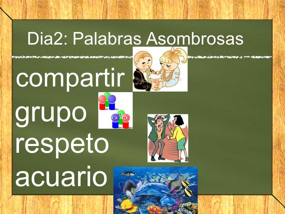 Dia2: Palabras Asombrosas compartir grupo respeto acuario